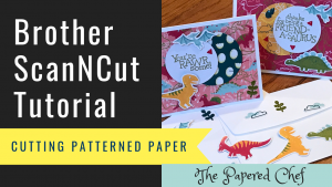 Brother ScanNCut Tips & Tricks - Cutting Patterned Paper - Dinoroar by Stampin' Up!