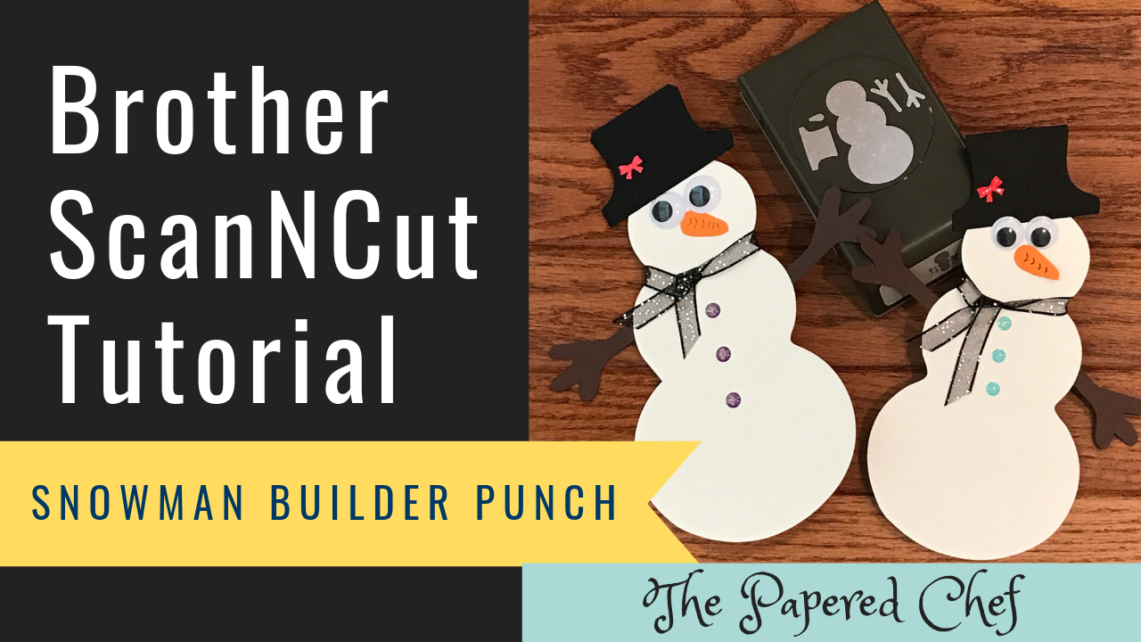 Brother ScanNCut Tutorial - Scan to Cut Data - Snowman Builder Punch - 2019 Holiday Catalog