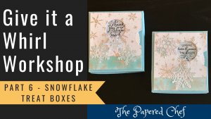 Give it a Whirl - Part 6 - Snowflake Boxes